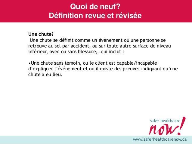 www.saferhealthcarenow.ca Une chute? Une chute se définit comme un événement où une personne se retrouve au sol par accide...