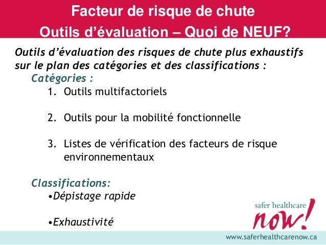 www.saferhealthcarenow.ca Facteur de risque de chute Outils d'évaluation – Quoi de NEUF? Outils d'évaluation des risques d...