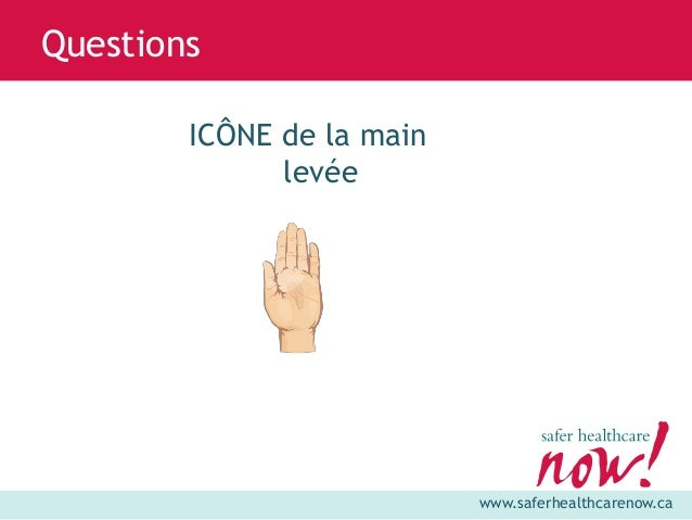 www.saferhealthcarenow.ca Questions ICÔNE de la main levée