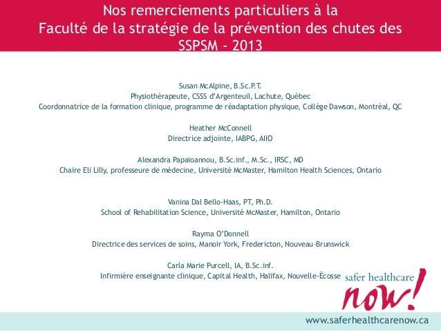www.saferhealthcarenow.ca Nos remerciements particuliers à la Faculté de la stratégie de la prévention des chutes des SSPS...