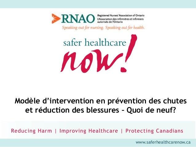 www.saferhealthcarenow.ca Modèle d'intervention en prévention des chutes et réduction des blessures – Quoi de neuf?