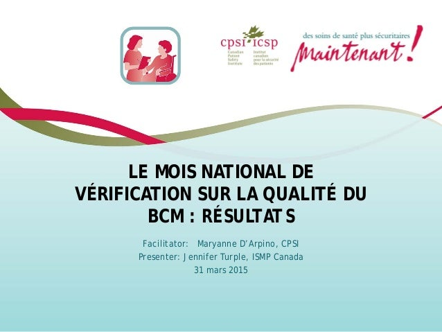 LE MOIS NATIONAL DE VÉRIFICATION SUR LA QUALITÉ DU BCM : RÉSULTATS Facilitator: Maryanne D'Arpino, CPSI Presenter: Jennife...