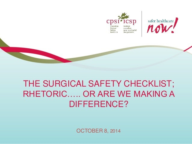 THE SURGICAL SAFETY CHECKLIST; RHETORIC….. OR ARE WE MAKING A DIFFERENCE? OCTOBER 8, 2014