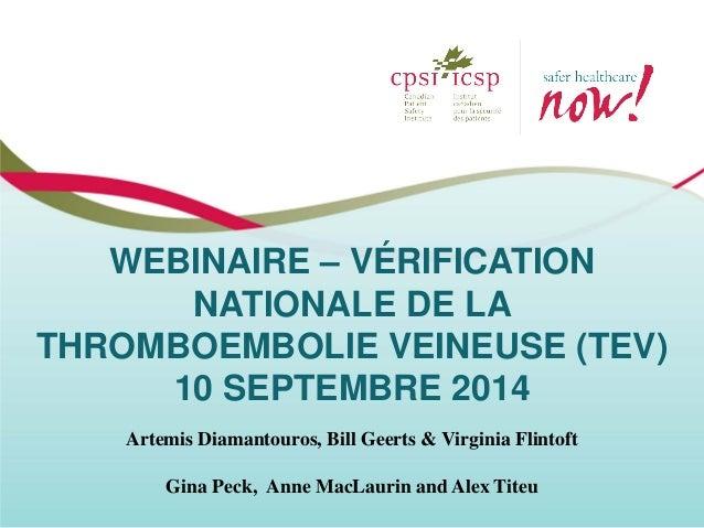 WEBINAIRE – VÉRIFICATION NATIONALE DE LA THROMBOEMBOLIE VEINEUSE (TEV) 10 SEPTEMBRE 2014  Artemis Diamantouros, Bill Geert...