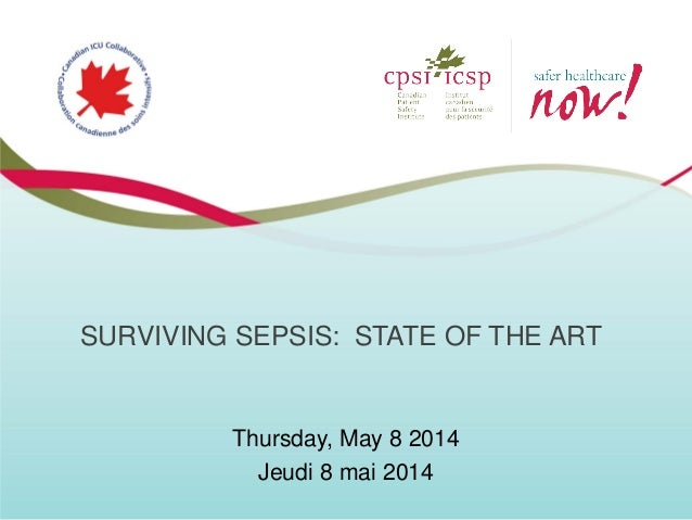 SURVIVING SEPSIS: STATE OF THE ART Thursday, May 8 2014 Jeudi 8 mai 2014