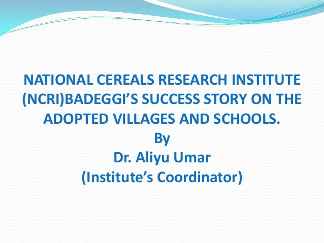 NATIONAL CEREALS RESEARCH INSTITUTE (NCRI)BADEGGI'S SUCCESS STORY ON THE ADOPTED VILLAGES AND SCHOOLS. By Dr. Aliyu Umar (...