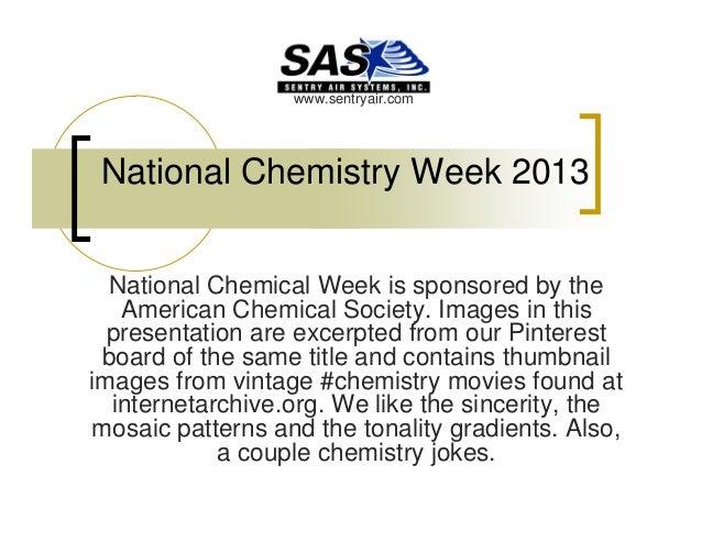 www.sentryair.com  National Chemistry Week 2013 National Chemical Week is sponsored by the American Chemical Society. Imag...
