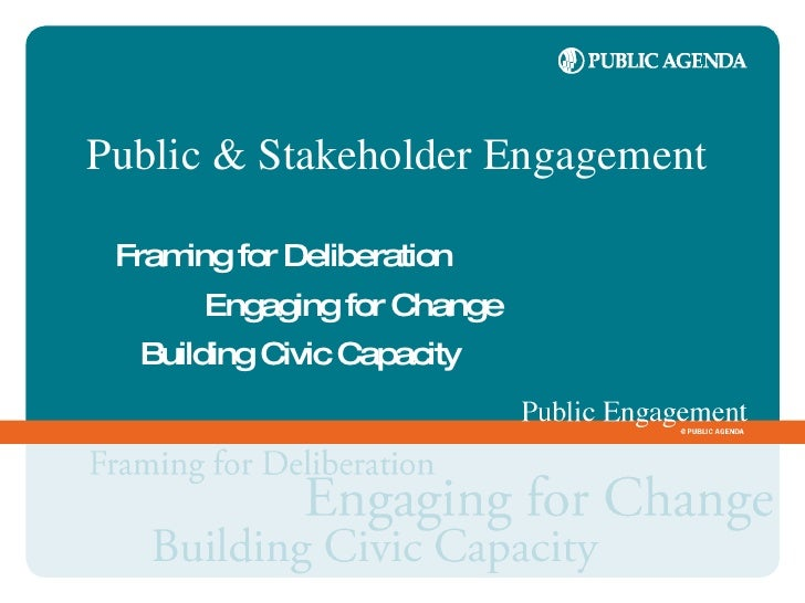 Public & Stakeholder Engagement   Fram for Deliberation      ing       Engaging for Change   Building Civic Capacity