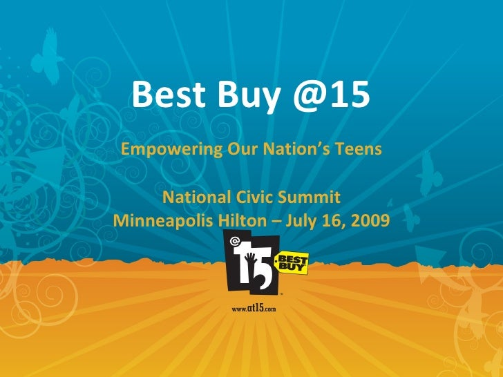 Best Buy @15 Empowering Our Nation's Teens National Civic Summit Minneapolis Hilton – July 16, 2009