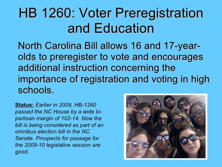 HB 1260: Voter Preregistration and Education <ul><li>North Carolina Bill allows 16 and 17-year-olds to preregister to vote...