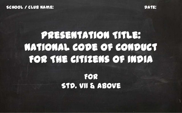 School / Club Name:                      Date:          Presentation Title:       National Code Of Conduct        For The ...