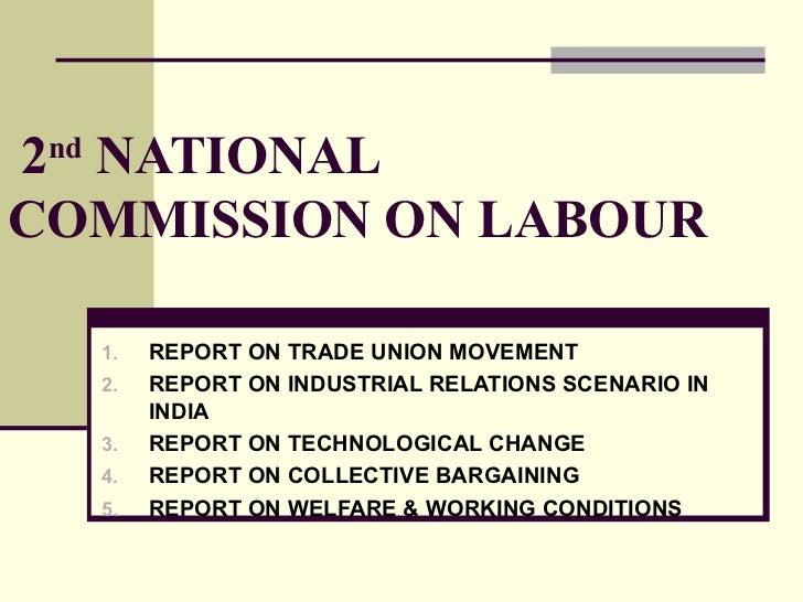 2 nd  NATIONAL COMMISSION ON LABOUR <ul><li>REPORT ON TRADE UNION MOVEMENT </li></ul><ul><li>REPORT ON INDUSTRIAL RELATION...