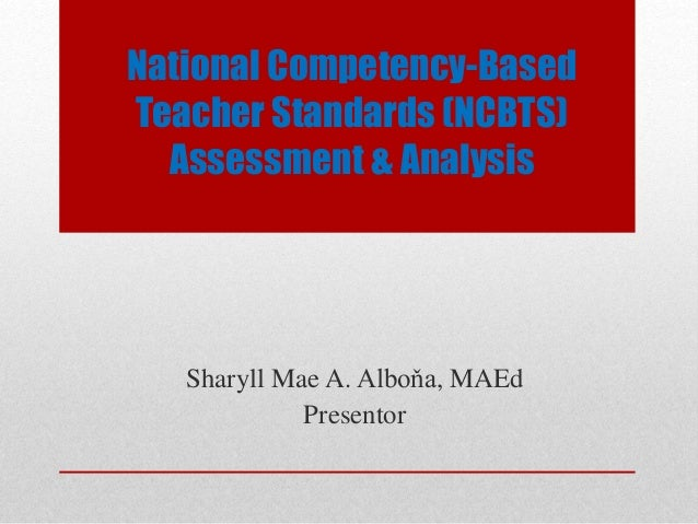 National Competency-Based Teacher Standards (NCBTS) Assessment & Analysis Sharyll Mae A. Alboňa, MAEd Presentor