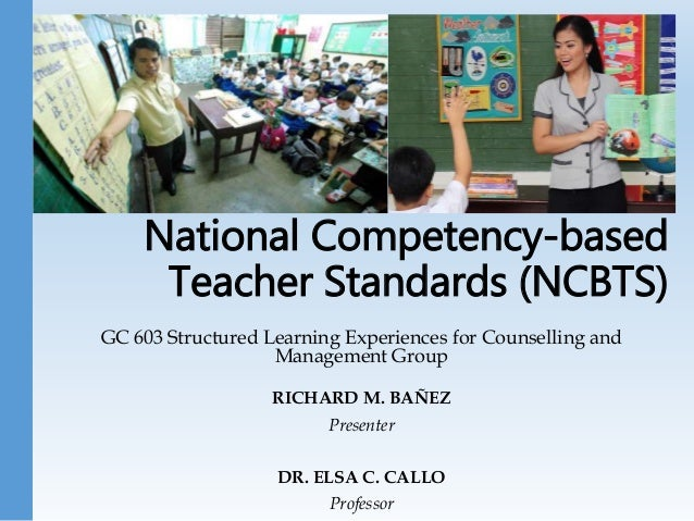 National Competency-based Teacher Standards (NCBTS) GC 603 Structured Learning Experiences for Counselling and Management ...