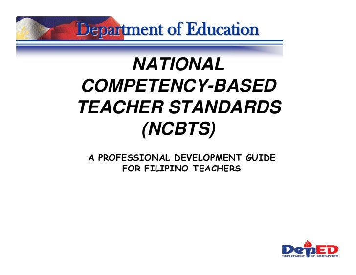 Department of Education      NATIONAL COMPETENCY-BASED TEACHER STANDARDS       (NCBTS)  A PROFESSIONAL DEVELOPMENT GUIDE  ...
