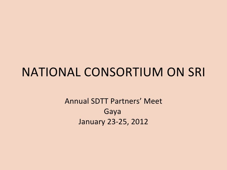 NATIONAL CONSORTIUM ON SRI      Annual SDTT Partners' Meet                Gaya         January 23-25, 2012