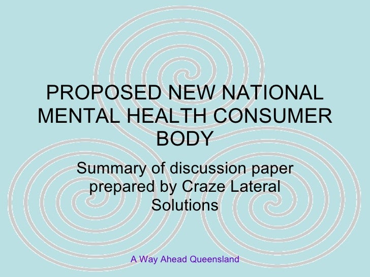 PROPOSED NEW NATIONAL MENTAL HEALTH CONSUMER BODY Summary of discussion paper prepared by Craze Lateral Solutions