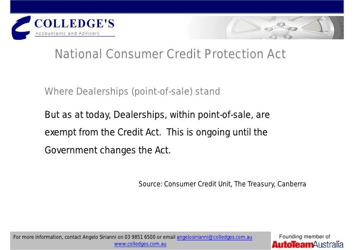 consumer credit and the law of The consumer credit act 2006 has many key provisions which includes credit businesses planned to assist quicker and inexpensive dispute resolution system, applying a harmonized standard for all consumer credit organizations, and execute a more rational system that is appropriate in case of breaches of contract.