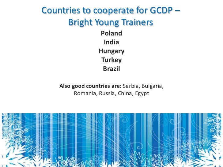 Countries to cooperate for GCDP –      Bright Young Trainers                   Poland                     India           ...