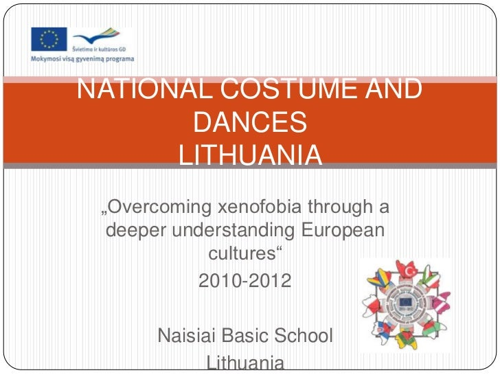 "NATIONAL COSTUME AND       DANCES      LITHUANIA ""Overcoming xenofobia through a  deeper understanding European           ..."