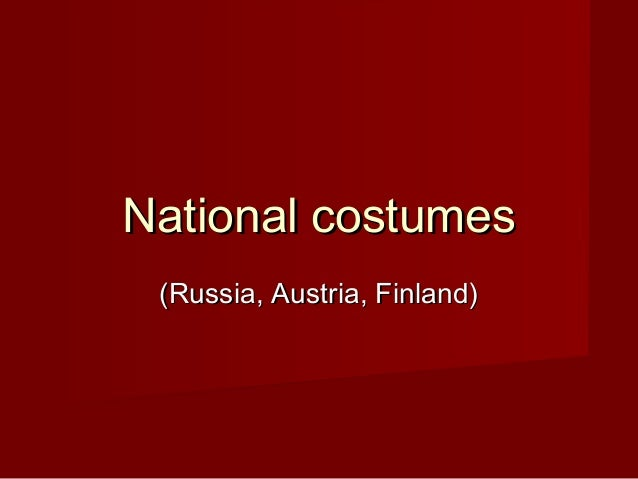 National costumesNational costumes (Russia, Austria, Finland)(Russia, Austria, Finland)