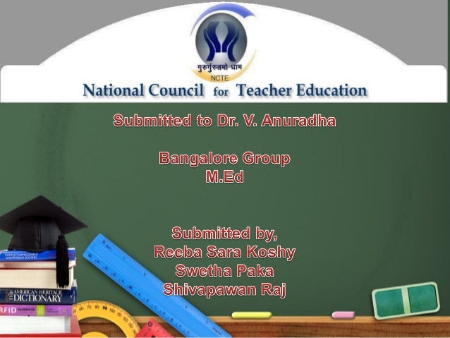 OBJECTIVE/PURPOSE OF THE NCTEIn Teacher Education system:1.To achieve planned and coordinated  development throughout the...