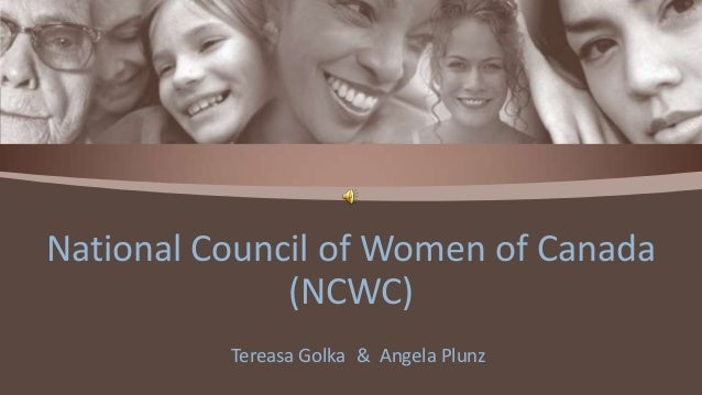 National Council of Women of Canada              (NCWC)          Tereasa Golka & Angela Plunz
