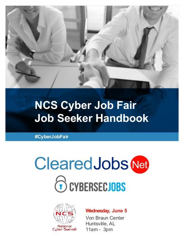 NCS Cyber Job Fair Job Seeker Handbook #CyberJobFair Wednesday, June 5 Von Braun Center Huntsville, AL 11am - 3pm