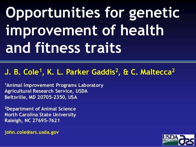 J. B. Cole1, K. L. Parker Gaddis2, & C. Maltecca2 1Animal Improvement Programs Laboratory Agricultural Research Service, U...