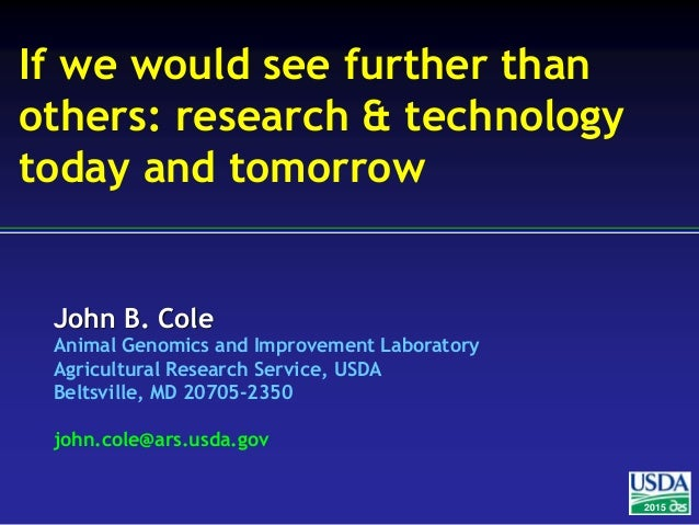 John B. Cole Animal Genomics and Improvement Laboratory Agricultural Research Service, USDA Beltsville, MD 20705-2350 john...