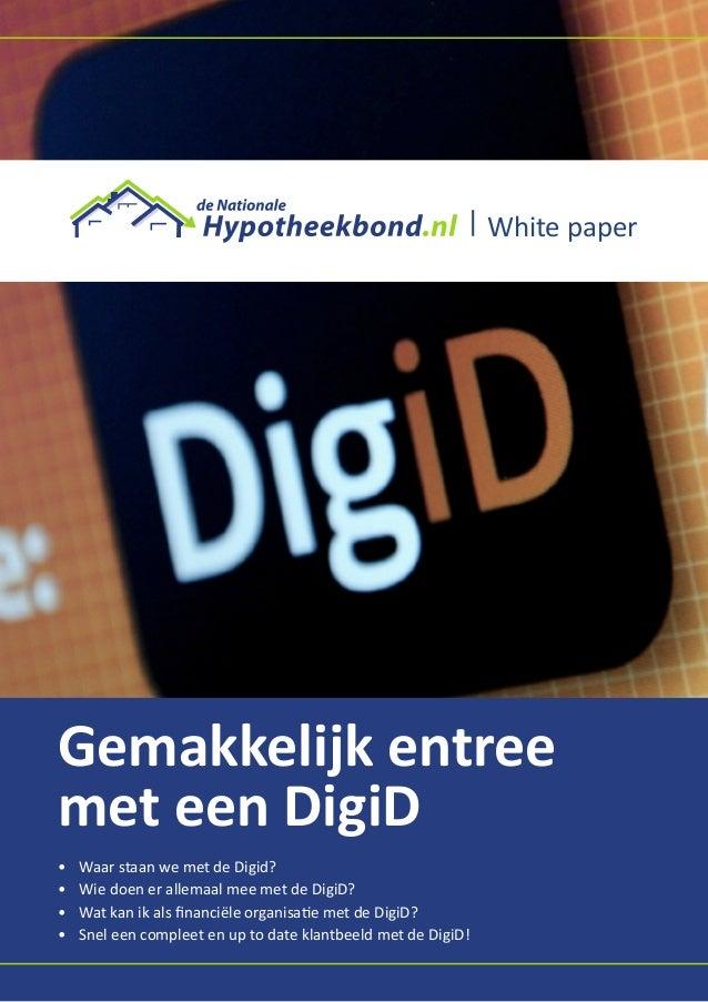 Gemakkelijk entree met een DigiD • Waar staan we met de Digid? • Wie doen er allemaal mee met de DigiD? • Wat kan ik al...