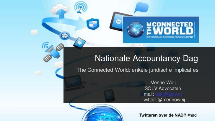 Nationale Accountancy DagThe Connected World: enkele juridische implicaties                               Menno Weij      ...