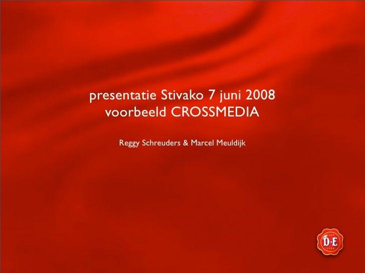 presentatie Stivako 7 juni 2008   voorbeeld CROSSMEDIA     Reggy Schreuders & Marcel Meuldijk