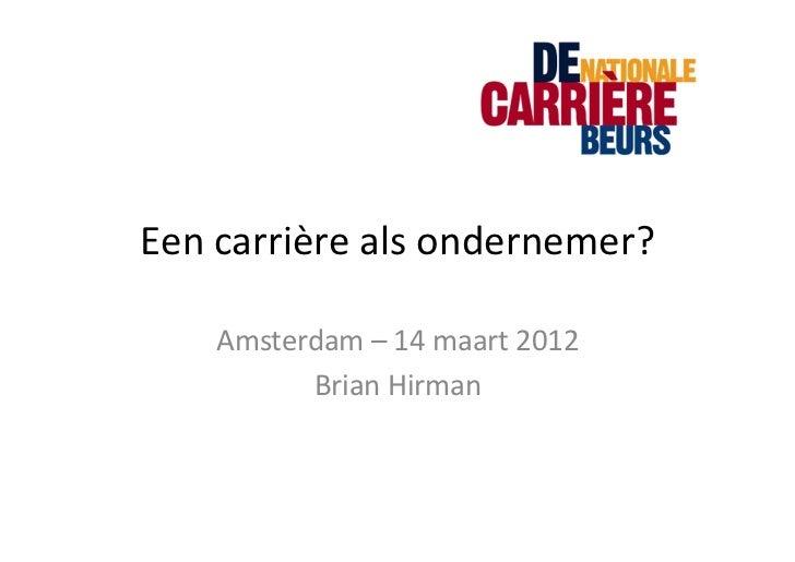 Een carrière als ondernemer?      Amsterdam – 14 maart 2012            Brian Hirman