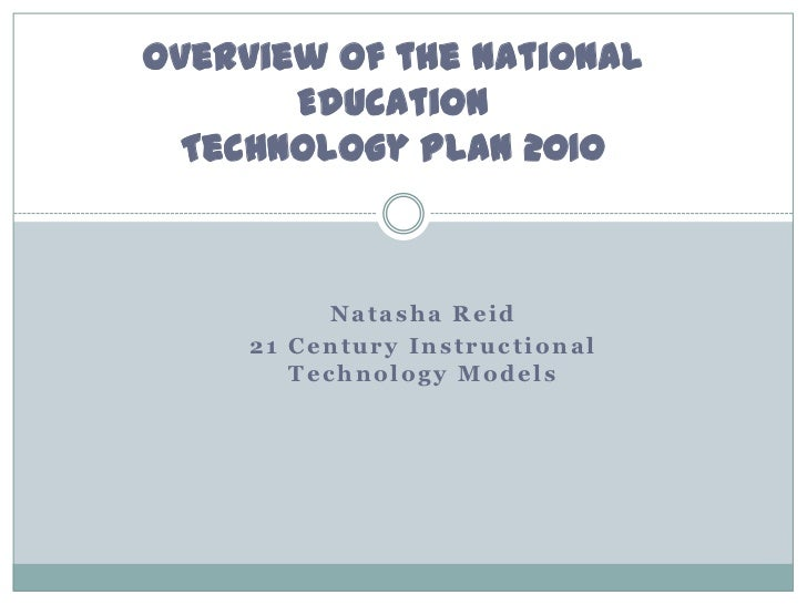 Overview of the National       Education  Technology Plan 2010           Natasha Reid     21 Century Instructional        ...