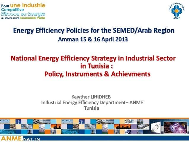 Energy Efficiency Policies for the SEMED/Arab Region                 Amman 15 & 16 April 2013National Energy Efficiency St...