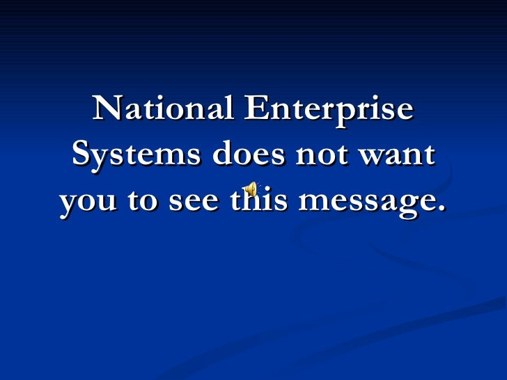 National Enterprise Systems does not wantyou to see this message.