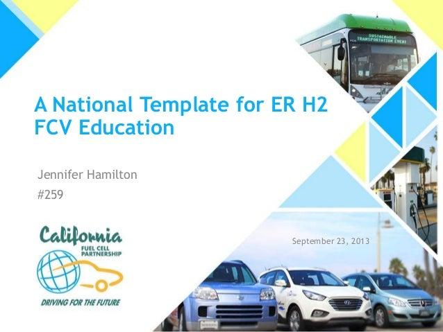 A National Template for ER H2 FCV Education Jennifer Hamilton  #259  September 23, 2013