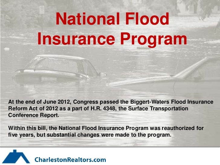 National Flood           Insurance ProgramAt the end of June 2012, Congress passed the Biggert-Waters Flood InsuranceRefor...