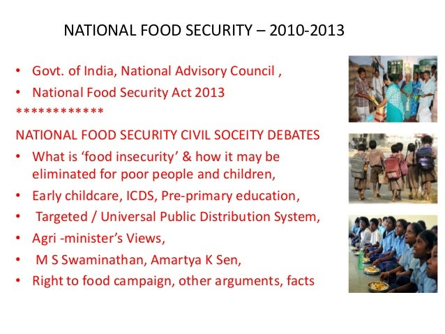 NATIONAL FOOD SECURITY – 2010-2013 • Govt. of India, National Advisory Council , • National Food Security Act 2013 *******...
