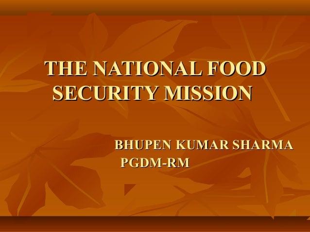 THE NATIONAL FOOD SECURITY MISSION     BHUPEN KUMAR SHARMA      PGDM-RM
