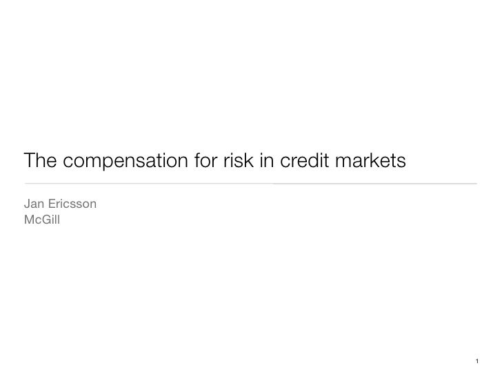 The compensation for risk in credit markets Jan Ericsson McGill                                                   1