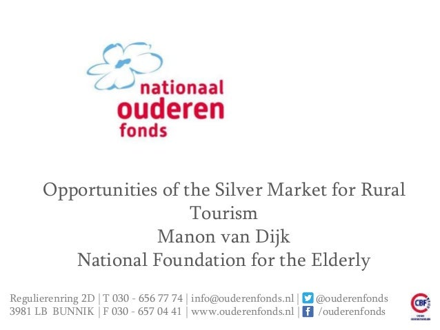 Opportunities of the Silver Market for Rural Tourism Manon van Dijk National Foundation for the Elderly Regulierenring 2D ...