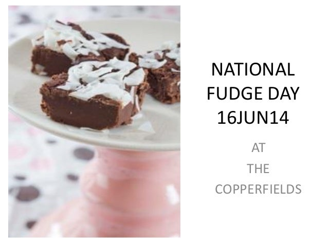 NATIONAL FUDGE DAY 16JUN14 AT THE COPPERFIELDS