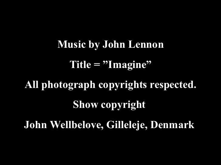 "Imagine wave Music by John Lennon Title = ""Imagine"" All photograph copyrights respected. Show copyright  John Wellbelove, ..."