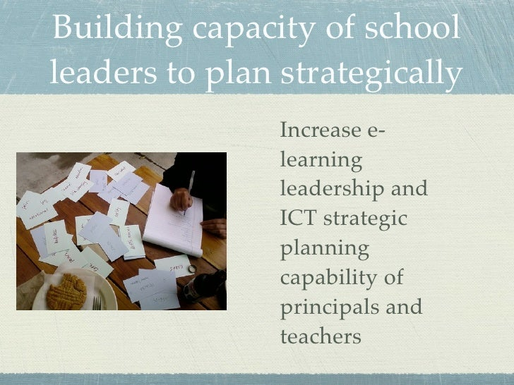 Building capacity of school leaders to plan strategically                 Increase e-                 learning            ...