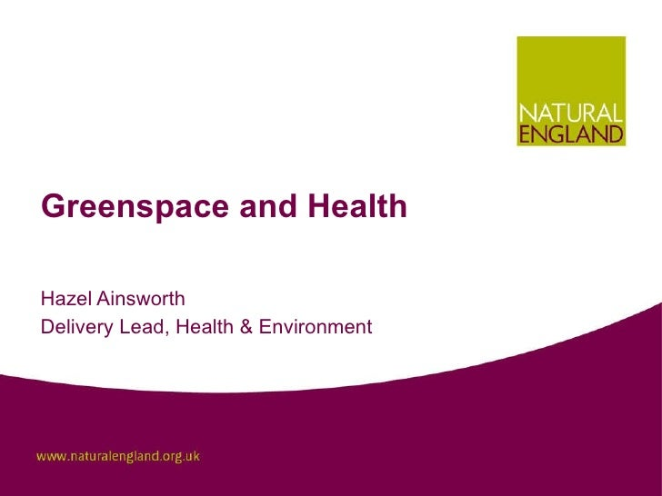 Greenspace and Health Hazel Ainsworth Delivery Lead, Health & Environment