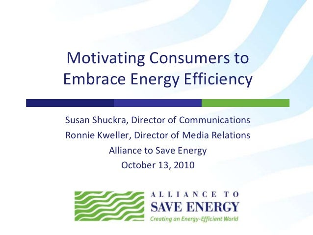 Motivating Consumers to Embrace Energy Efficiency Susan Shuckra, Director of Communications Ronnie Kweller, Director of Me...