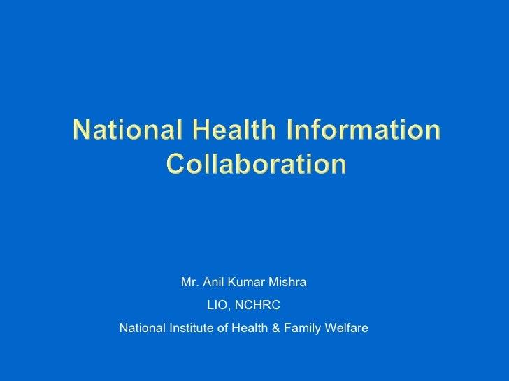 Mr. Anil Kumar Mishra LIO, NCHRC National Institute of Health & Family Welfare