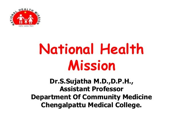 National Health Mission Dr.S.Sujatha M.D.,D.P.H., Assistant Professor Department Of Community Medicine Chengalpattu Medica...